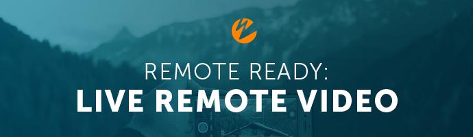 Video: Live Remote Video