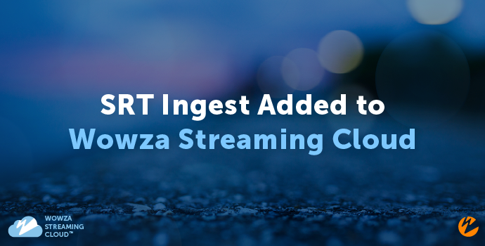 Blog: SRT Ingest Added to Wowza Streaming Cloud