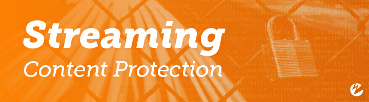 Blog: Live-Streaming Security and Content Protection