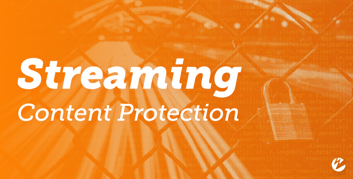 Blog: Live-Streaming Content Protection and Security