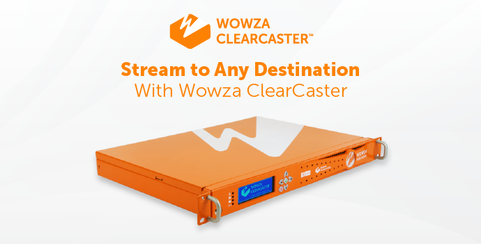 Video: Stream to Any Destination With Wowza ClearCaster