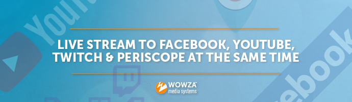 Live Stream to Facebook, YouTube, and Periscope at the Same Time
