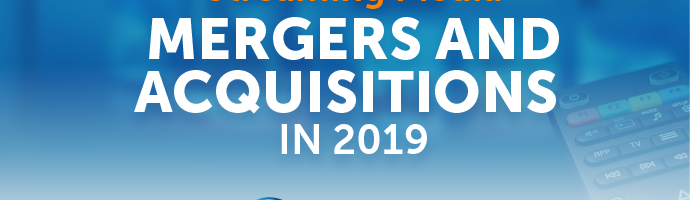 Title Graphic: Streaming Media Mergers and Acquisitions in 2019