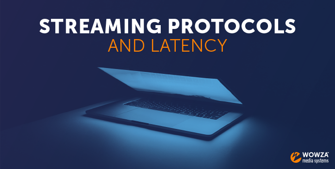 Streaming Protocols and Latency Explained