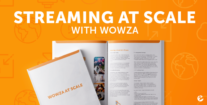 Report: Streaming at Scale With Wowza