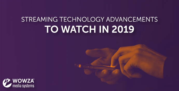 Blog: Streaming Advancements to Watch in 2019