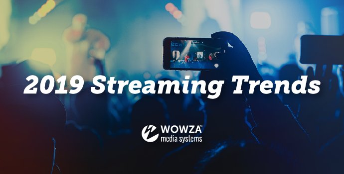 Top 10 Streaming Trends for 2019