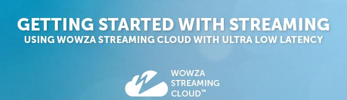 Using Wowza Streaming Cloud Ultra Low Latency