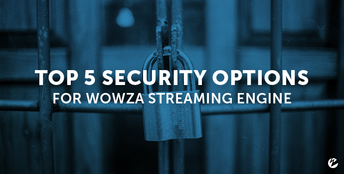 Video: Top 5 Security Options in Wowza Streaming Engine