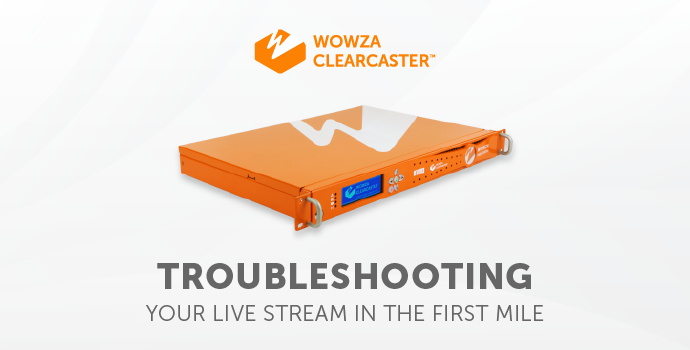 Blog: Troubleshooting Your Live Stream in the First Mile