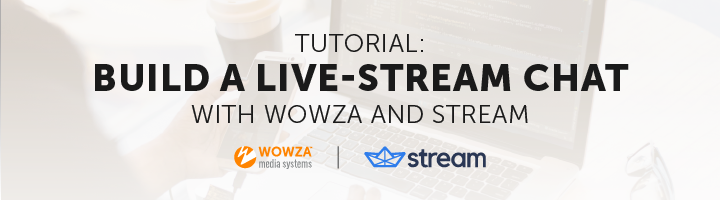 Tutorial: Build a Live-Stream Chat With Wowza and Stream