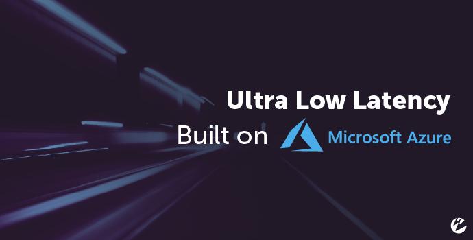 Ultra Low Latency Microsoft Azure