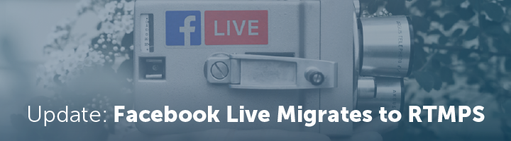 Update: Facebook Live Migrates to RTMPS