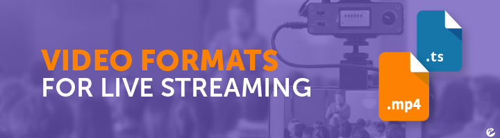 Video Formats for Live Streaming