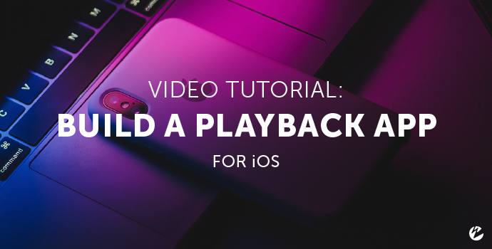 Video Tutorial: Build a Live-Streaming Playback App for iOS