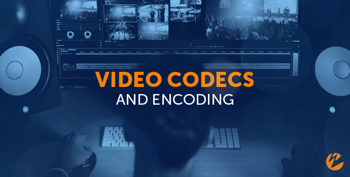Video Codecs and Encoding: Everything You Should Know