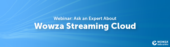 Webinar: Ask a Streaming Expert About Wowza Streaming Cloud