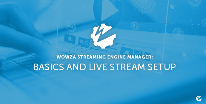 Wowza Streaming Engine Manager Tutorial