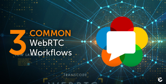 Title Image: 3 Common WebRTC Workflows