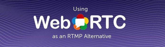 Title Image: WebRTC as an RTMP Alternative
