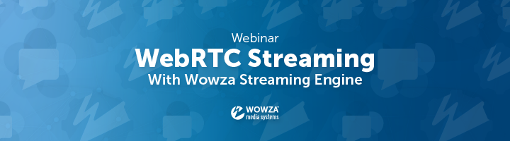 Blog: WebRTC Streaming With Wowza Streaming Engine