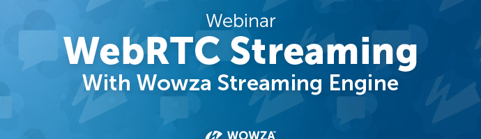 Blog: WebRTC With Wowza Streaming Engine