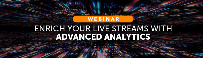 Webinar: Enrich You Live Streams With Advanced Analytics