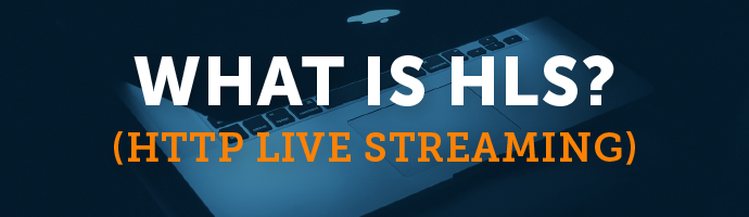 What Is HLS (HTTP Live Streaming)