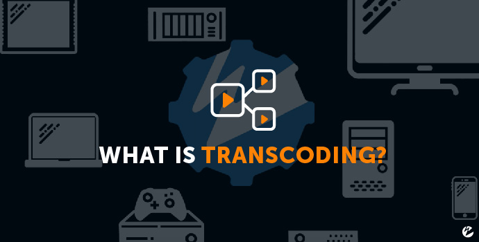 What Is Transcoding