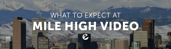 Blog: What to Expect at Mile High Video