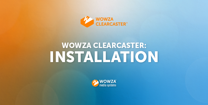 Wowza ClearCaster Installation
