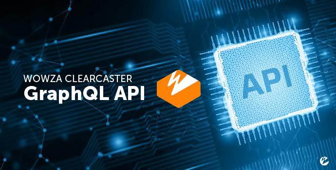 Using the Wowza ClearCaster GraphQL API