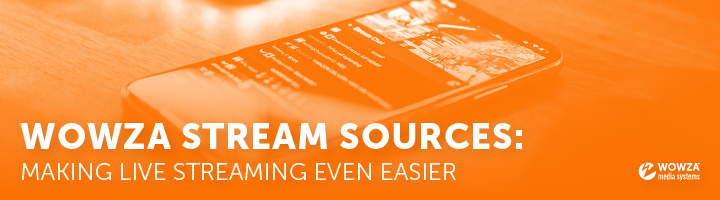 Blog: Streamline Transcoding With Wowza Stream Sources
