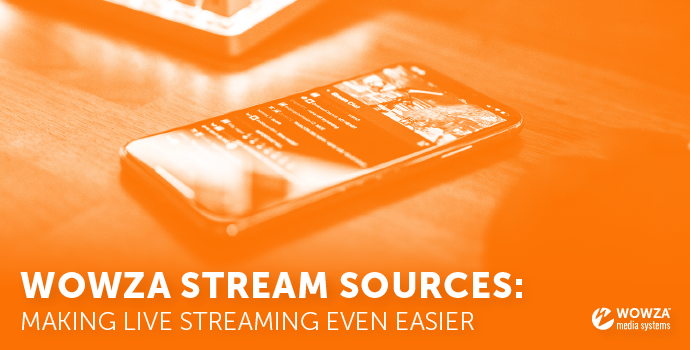 Blog: Simplify Transcoding With Wowza Stream Sources