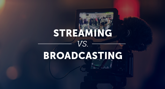 Streaming vs Broadcasting