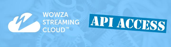 Wowza Streaming Cloud API Access